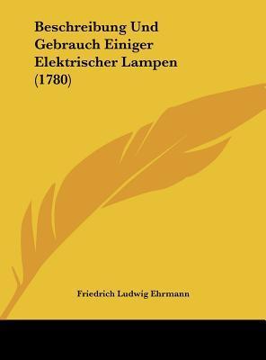 Beschreibung Und Gebrauch Einiger Elektrischer Lampen (1780)