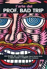 L'arte del Prof. Bad Trip