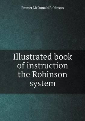 Illustrated Book of Instruction the Robinson System