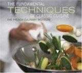 The Fundamental Techniques of Classic Cuisine