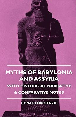 Myths Of Babylonia And Assyria - With Historical Narrative & Comparative Notes