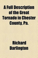 A Full Description of the Great Tornado in Chester County, Pa.