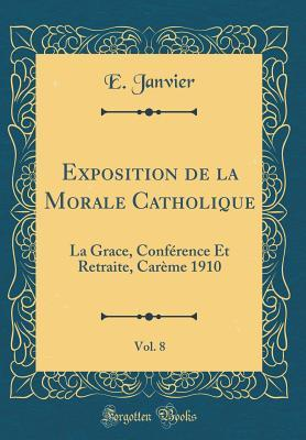Exposition de la Morale Catholique, Vol. 8