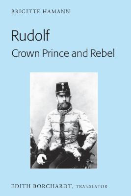 Rudolf, Crown Prince and Rebel