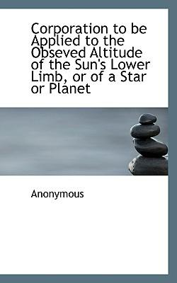 Corporation to Be Applied to the Obseved Altitude of the Sun's Lower Limb, or of a Star or Planet