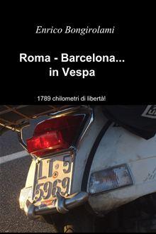 Roma-Barcelona… in Vespa