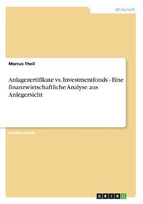 Anlagezertifikate vs. Investmentfonds - Eine finanzwirtschaftliche Analyse aus Anlegersicht