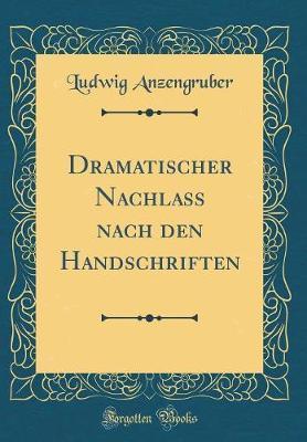 Dramatischer Nachlass nach den Handschriften (Classic Reprint)