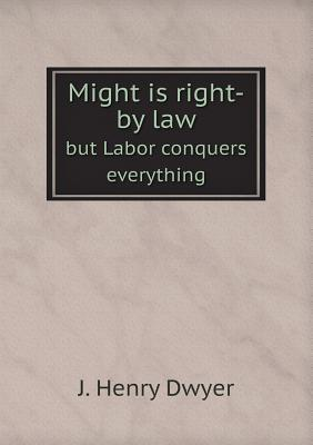 Might Is Right-By Law But Labor Conquers Everything