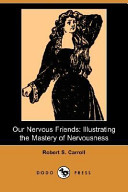 Our Nervous Friends: Illustrating the Mastery of Nervousness (Dodo Press)