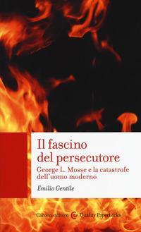 Il fascino del persecutore. George L. Mosse e la catastrofe dell'uomo moderno