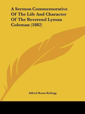 A Sermon Commemorative Of The Life And Character Of The Reverend Lyman Coleman (1882)