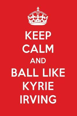 Keep Calm And Play Like Kyrie Irving