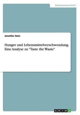 """Hunger und Lebensmittelverschwendung. Eine Analyse zu """"Taste the Waste"""""""