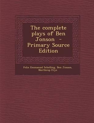 The Complete Plays of Ben Jonson - Primary Source Edition
