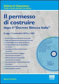 Il nuovo permesso di costruire dopo il «Decreto Sblocca Italia». Con CD-ROM
