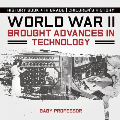 World War II Brought Advances in Technology - History Book 4th Grade   Children's History