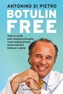 Botulin free. Tutta la verità sulle iniezioni antirughe: come restare giovani senza rischiare bellezza e salute