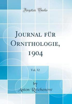 Journal für Ornithologie, 1904, Vol. 52 (Classic Reprint)