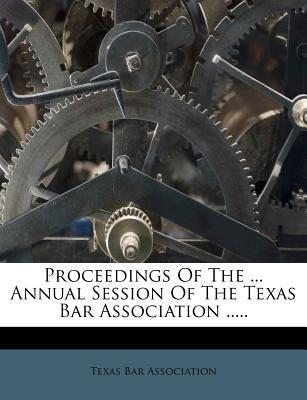 Proceedings of the ... Annual Session of the Texas Bar Association .....