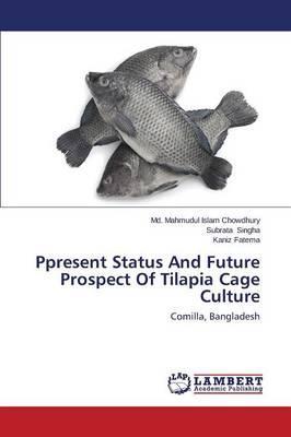 Ppresent Status And Future Prospect Of Tilapia Cage Culture