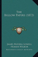 The Biglow Papers (1872) the Biglow Papers (1872)