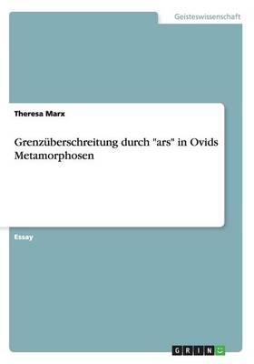 """Grenzüberschreitung durch """"ars"""" in Ovids Metamorphosen"""