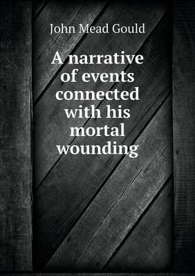 A Narrative of Events Connected with His Mortal Wounding