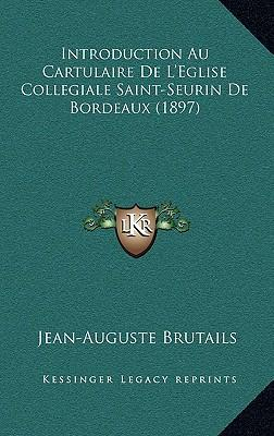 Introduction Au Cartulaire de L'Eglise Collegiale Saint-Seurin de Bordeaux (1897)