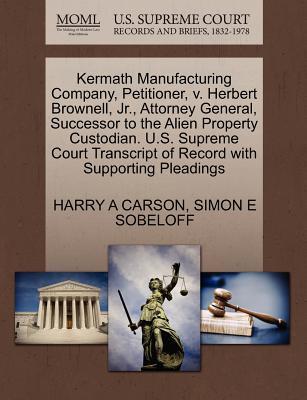Kermath Manufacturing Company, Petitioner, V. Herbert Brownell, JR., Attorney General, Successor to the Alien Property Custodian. U.S. Supreme Court T