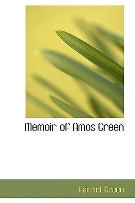 Memoir of Amos Green
