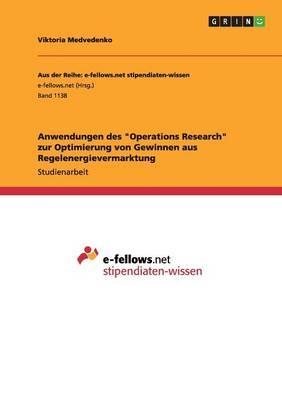 """Anwendungen des """"Operations Research"""" zur Optimierung von Gewinnen aus Regelenergievermarktung"""