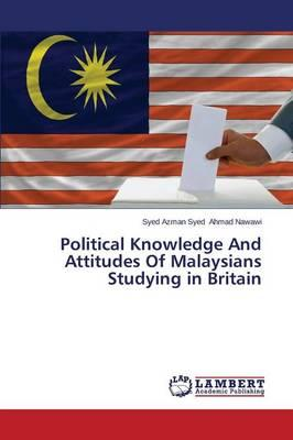 Political Knowledge And Attitudes Of Malaysians Studying in Britain