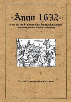 Anno 1632 - oder als die Schweden nach Dinkelsbühl kamen - eine Satire zwischen Historie und Dichtung -
