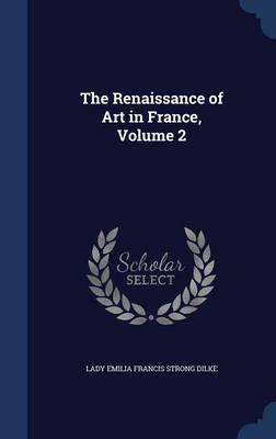 The Renaissance of Art in France, Volume 2