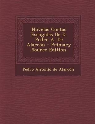 Novelas Cortas Escogidas de D. Pedro A. de Alarcon