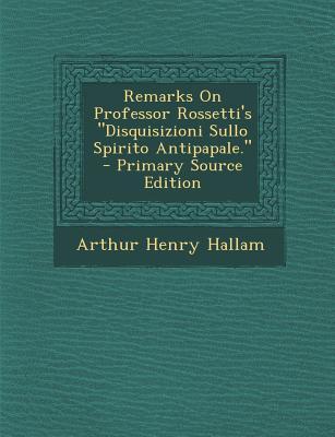 Remarks on Professor Rossetti's Disquisizioni Sullo Spirito Antipapale.
