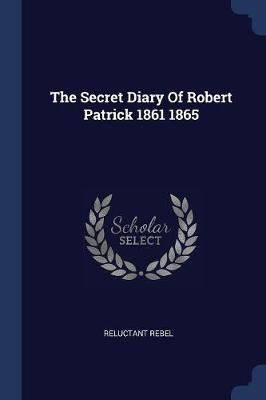 The Secret Diary of Robert Patrick 1861 1865