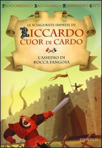 L'assedio di Rocca Fangosa. Le sciagurate imprese di Riccardo Cuor di Cardo