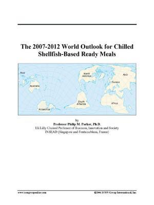 The 2007-2012 World Outlook for Chilled Shellfish-Based Ready Meals