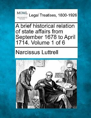 A Brief Historical Relation of State Affairs from September 1678 to April 1714. Volume 1 of 6