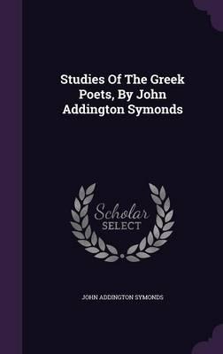 Studies of the Greek Poets, by John Addington Symonds