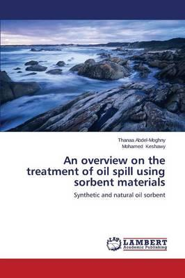 An overview on the treatment of oil spill using sorbent materials