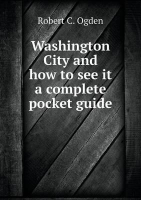 Washington City and How to See It a Complete Pocket Guide
