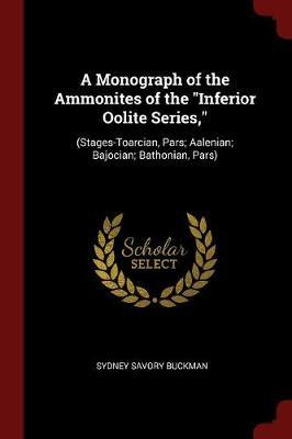 A Monograph of the Ammonites of the Inferior Oolite Series,