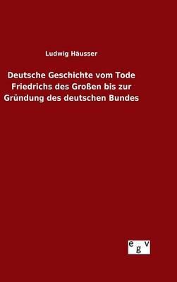 Deutsche Geschichte vom Tode Friedrichs des Großen bis zur Gründung des deutschen Bundes