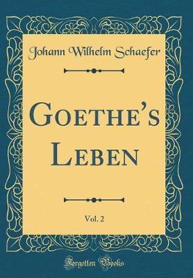Goethe's Leben, Vol. 2 (Classic Reprint)