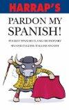 Harrap's Pardon My Spanish!