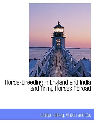 Horse-Breeding in England and India and Army Horses Abroad