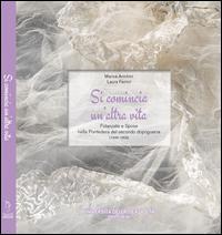 Si comincia un'altra vita. Fidanzate e spose nella Pontedera del secondo dopoguerra (1946-1959). Con DVD
